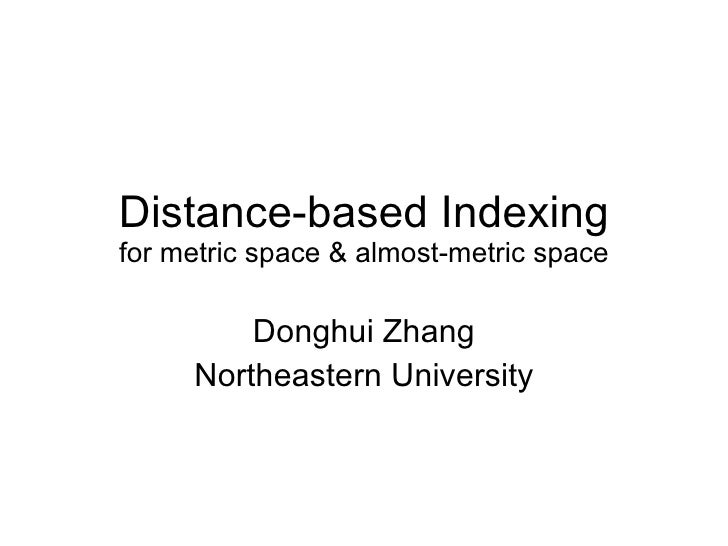 Distance-based Indexing for metric space & almost-metric space Donghui Zhang Northeastern University
