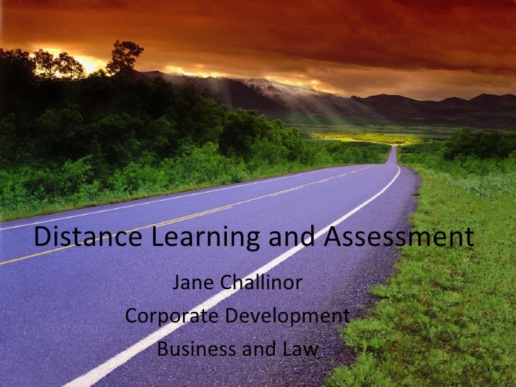 Distance Learning and Assessment Jane Challinor Corporate Development Business and Law