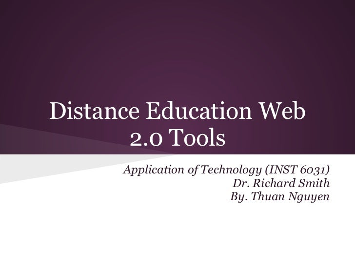 Distance Education Web       2.0 Tools      Application of Technology (INST 6031)                          Dr. Richard Smi...