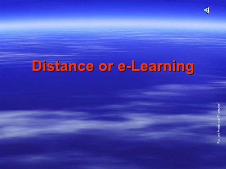 Distance or e-Learning Richard Montague-Thompson