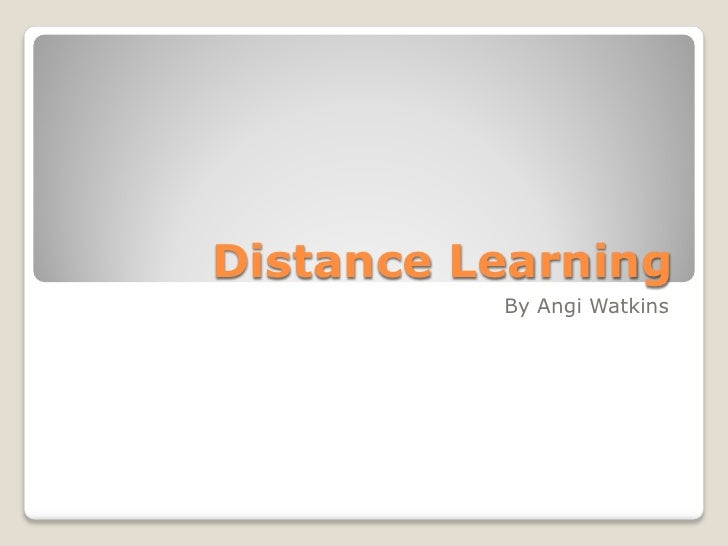 Distance Learning           By Angi Watkins