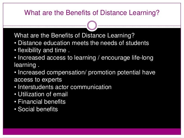 the benefits of long distance learning The benefits of long distance learning com 150 (4 pages | 1585 words) the benefits of long distance learning taking college courses is a great way to get a college degree but, this route.