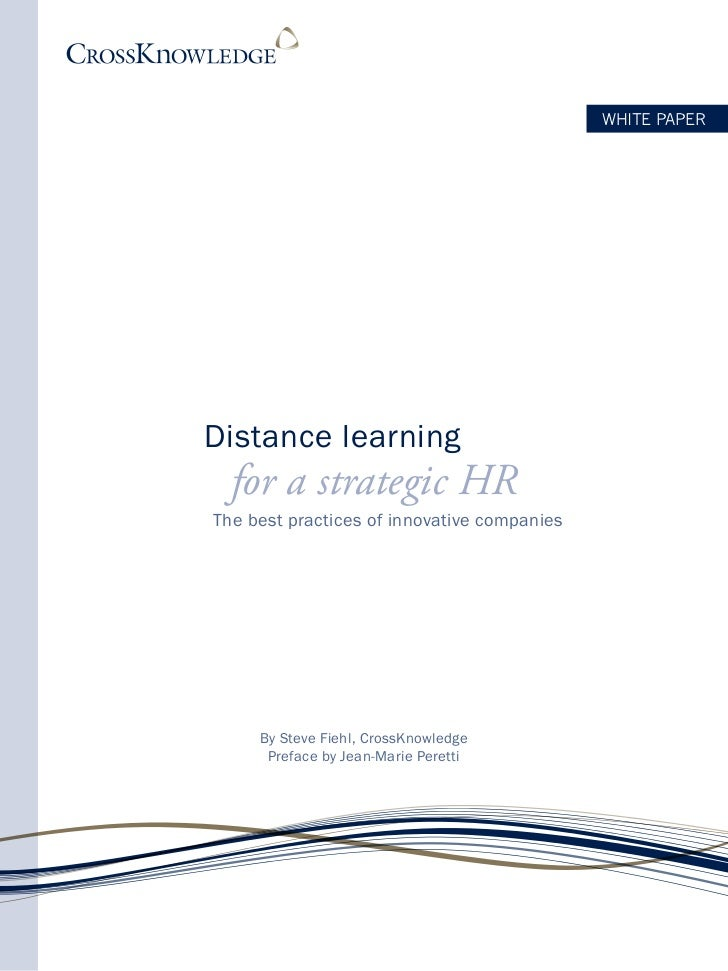WHITE PAPERDistance learning  for a strategic HRThe best practices of innovative companies     By Steve Fiehl, CrossKnowle...