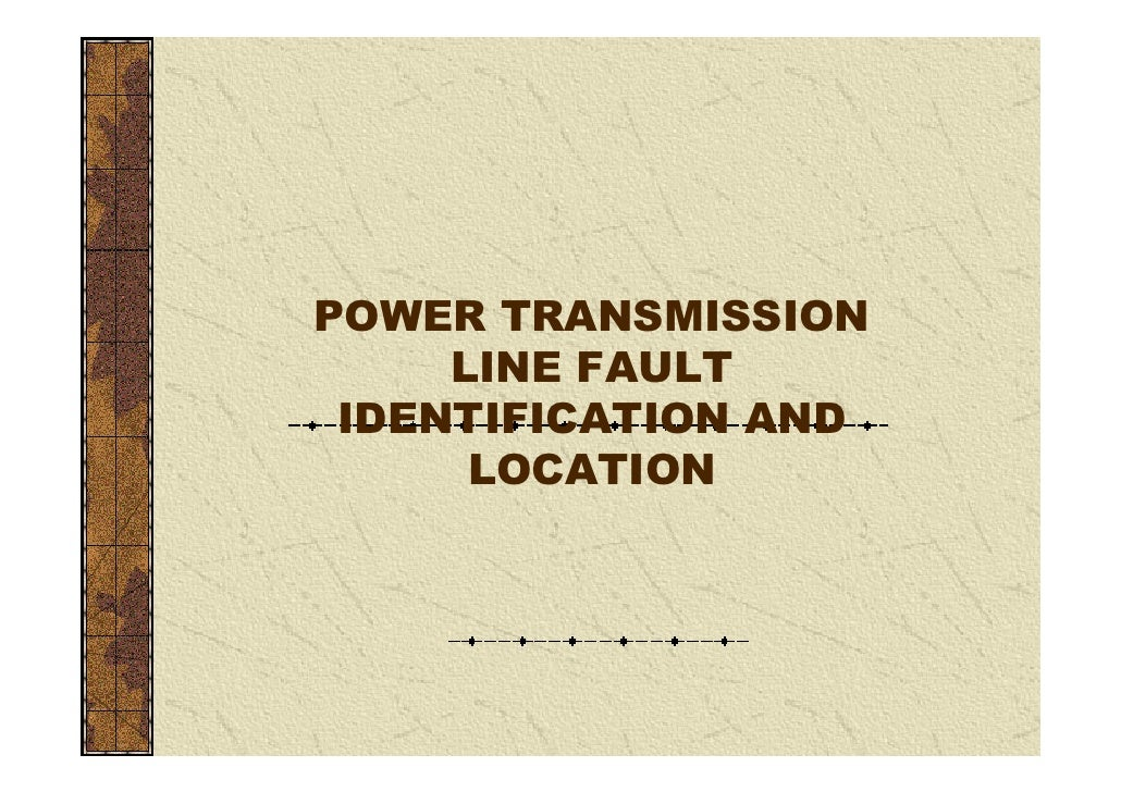 POWER TRANSMISSION      LINE FAULT  IDENTIFICATION AND       LOCATION