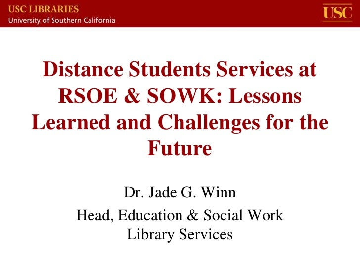 Distance Students Services at  RSOE & SOWK: LessonsLearned and Challenges for the            Future           Dr. Jade G. ...