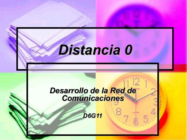 Distancia 0 Desarrollo de la Red de Comunicaciones D6G11