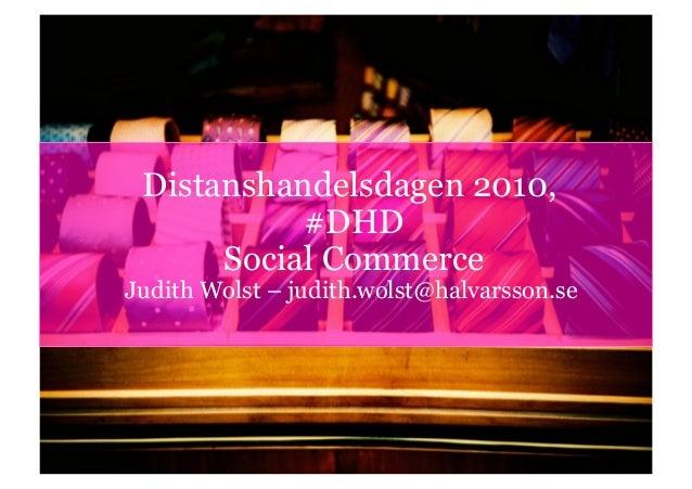 10-11-21 | 1 Distanshandelsdagen 2010, #DHD Social Commerce Judith Wolst – judith.wolst@halvarsson.se