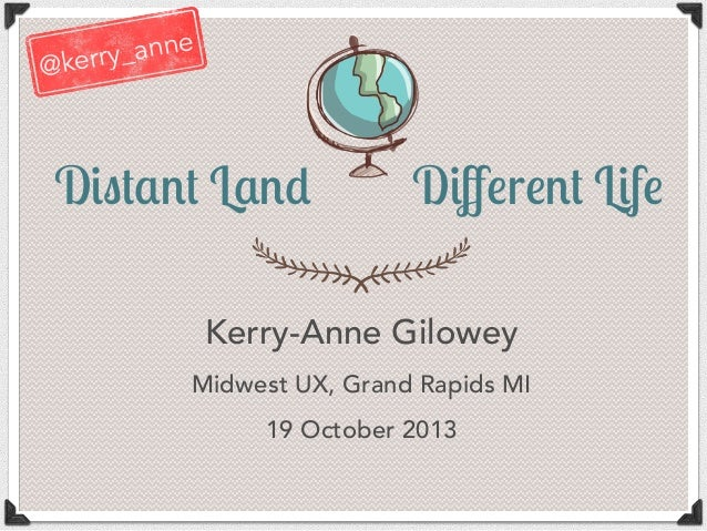 Distant Land, Different Life - Midwest UX 2013