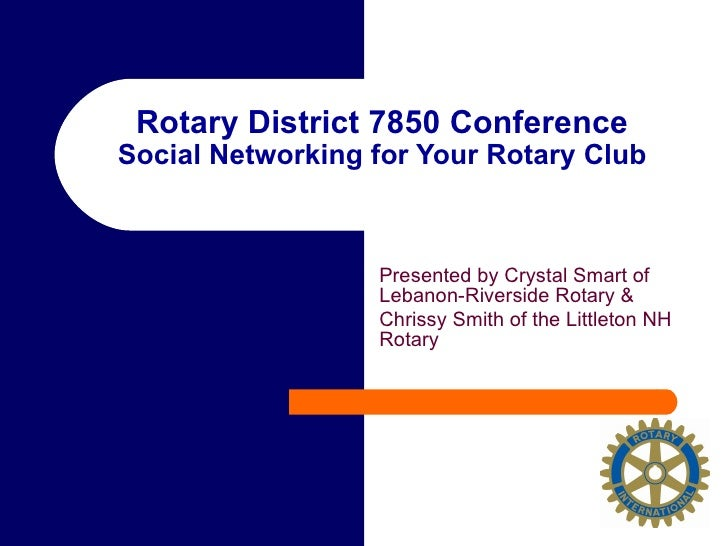 Rotary District 7850 Conference Social Networking for Your Rotary Club Presented by Crystal Smart of Lebanon-Riverside Rot...