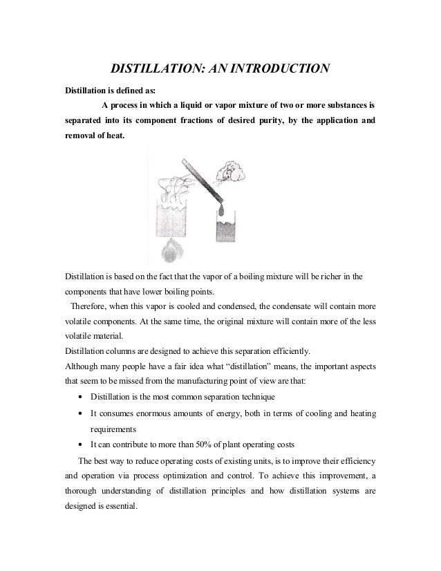 DISTILLATION: AN INTRODUCTIONDistillation is defined as:           A process in which a liquid or vapor mixture of two or ...