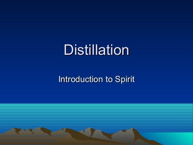 DistillationDistillation Introduction to SpiritIntroduction to Spirit