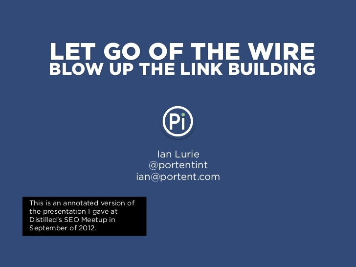 LET GO OF THE WIRE     BLOW UP THE LINK BUILDING                                      Ian Lurie                           ...