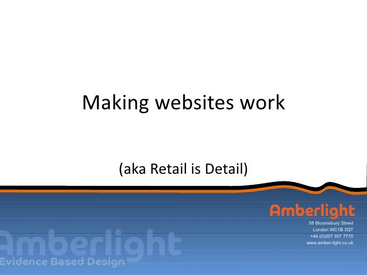 Making websites work   (aka Retail is Detail)                             58 Bloomsbury Street                            ...
