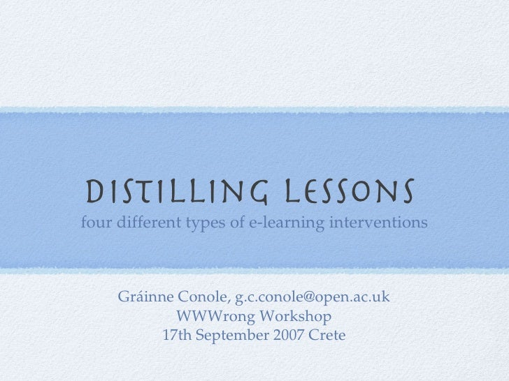 Distilling lessons  <ul><li>four different types of e-learning interventions </li></ul>Gráinne Conole, g.c.conole@open.ac....