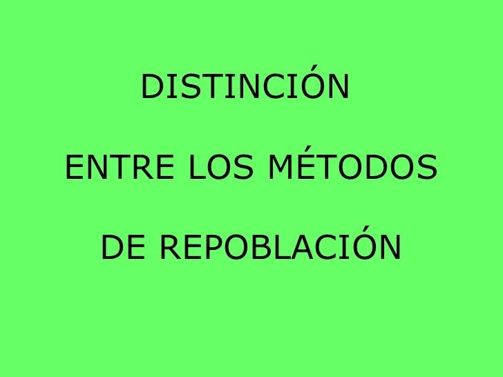 DISTINCIÓN  ENTRE LOS MÉTODOS DE REPOBLACIÓN