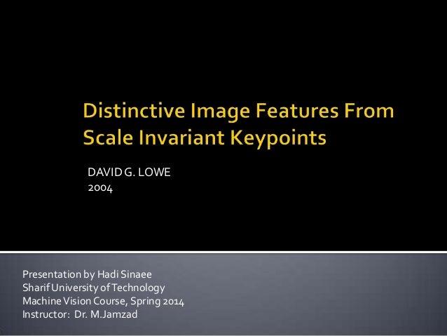DAVIDG. LOWE 2004 Presentation by Hadi Sinaee Sharif University ofTechnology MachineVision Course, Spring 2014 Instructor:...