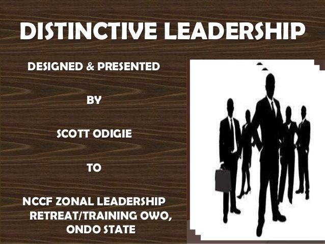 DISTINCTIVE LEADERSHIPDESIGNED & PRESENTEDBYSCOTT ODIGIETONCCF ZONAL LEADERSHIPRETREAT/TRAINING OWO,ONDO STATE