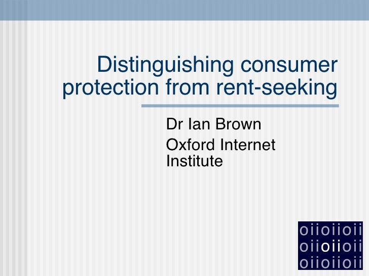 Distinguishing consumer protection from rent-seeking Dr Ian Brown Oxford Internet Institute