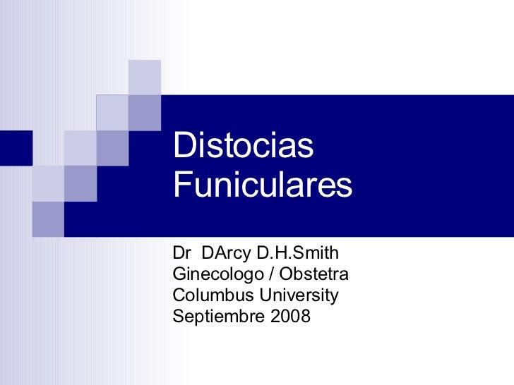 Distocias Funiculares Dr  DArcy D.H.Smith Ginecologo / Obstetra Columbus University Septiembre 2008