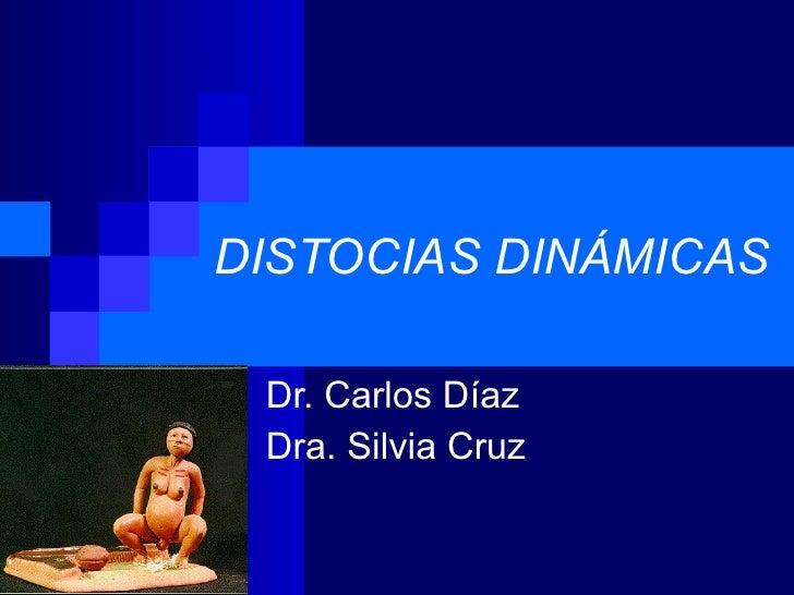 DISTOCIAS DINÁMICAS Dr. Carlos Díaz Dra. Silvia Cruz