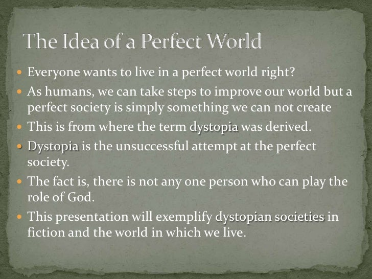 there is no perfect society essay Be yourself no, not that way - society  posted  these different people who decide not to follow the perfect ideals of these society are cast away and bullied.