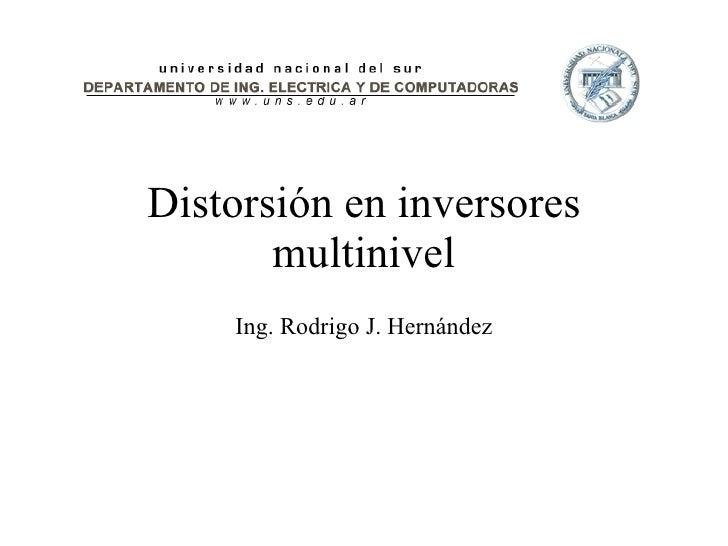 Distorsión en inversores multinivel Ing. Rodrigo J. Hernández