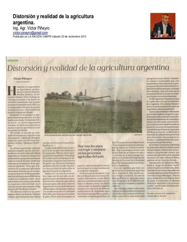 Distorsión y realidad de la agricultura argentina. Ing. Agr. Víctor Piñeyro victor.pineyro@gmail.com Publicado en LA NACIÓ...
