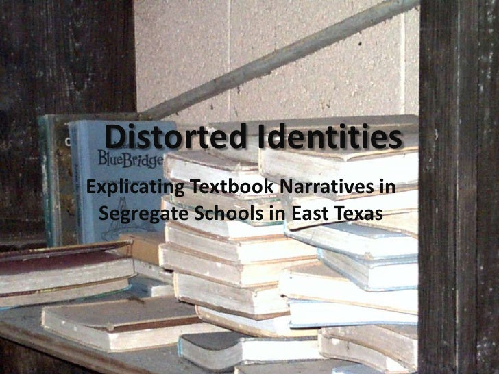 Distorted Identities<br />Explicating Textbook Narratives in Segregate Schools in East Texas<br />
