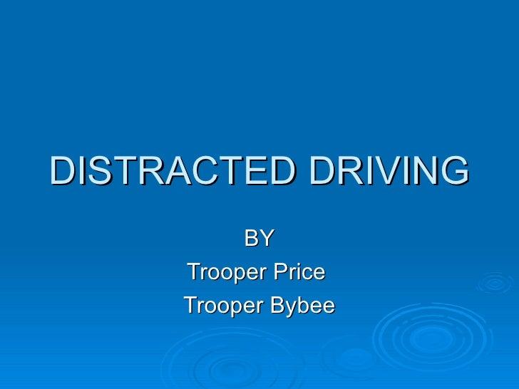 DISTRACTED DRIVING          BY     Trooper Price     Trooper Bybee