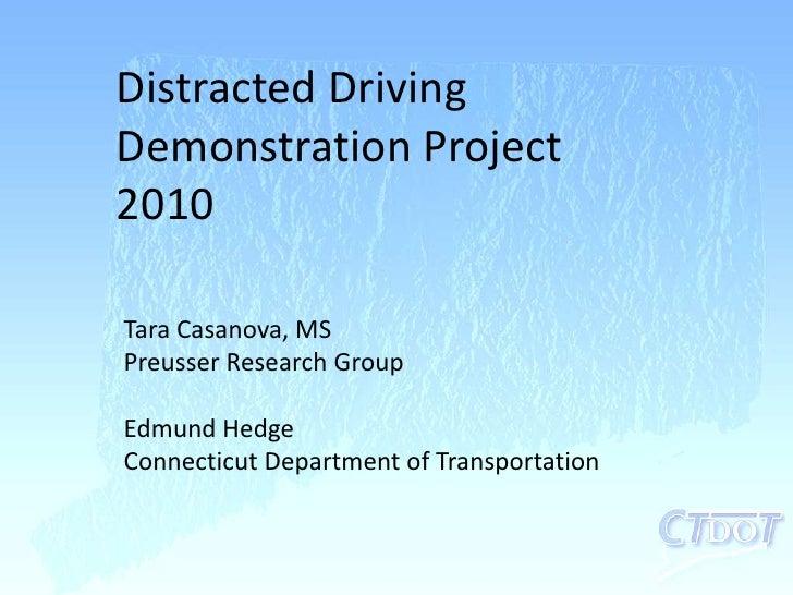 Distracted Driving Demonstration Project 2010<br />Tara Casanova, MS<br />Preusser Research Group<br />Edmund Hedge<br />C...