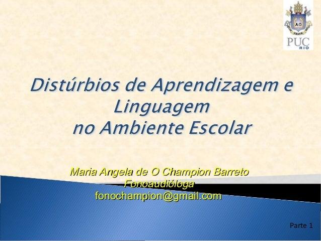 Maria Angela de O Champion Barreto          Fonoaudióloga     fonochampion@gmail.com                                     P...