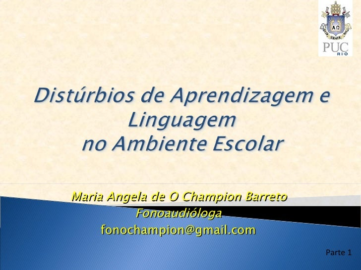 Maria Angela de O Champion Barreto Fonoaudióloga [email_address] Parte 1