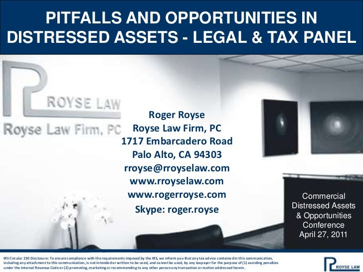 Pitfalls and opportunities in distressed assets - legal & tax panel<br />Roger Royse<br />Royse Law Firm, PC<br />1717 Emb...