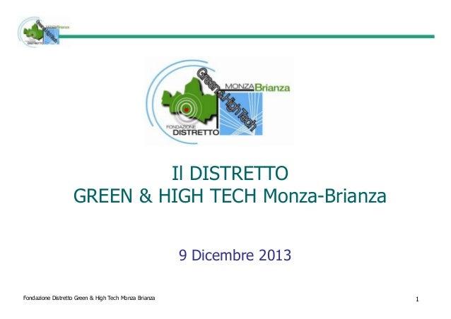 Il DISTRETTO GREEN & HIGH TECH Monza-Brianza 9 Dicembre 2013 Fondazione Distretto Green & High Tech Monza Brianza  1
