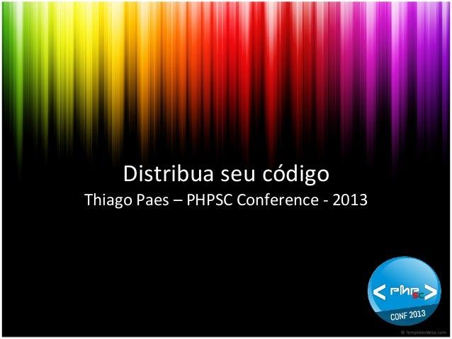 Distribua  seu  código   Thiago  Paes  –  PHPSC  Conference  -‐  2013