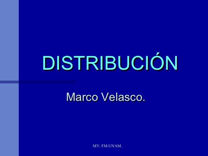 DISTRIBUCIÓN  Marco Velasco.      MV. FM-UNAM.