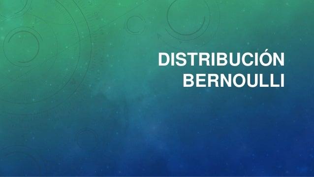 DISTRIBUCIÓN BERNOULLI