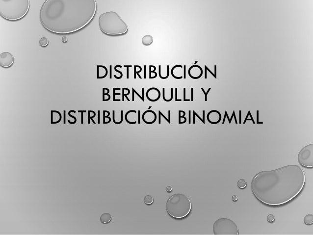 DISTRIBUCIÓN BERNOULLI Y DISTRIBUCIÓN BINOMIAL