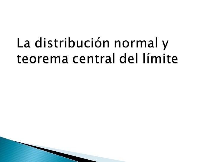 Distribución normal y teorema central del límite