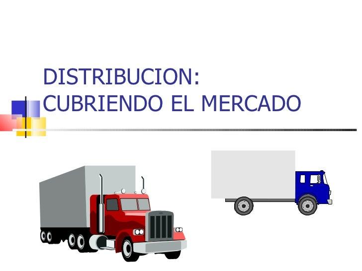 DISTRIBUCION: CUBRIENDO EL MERCADO