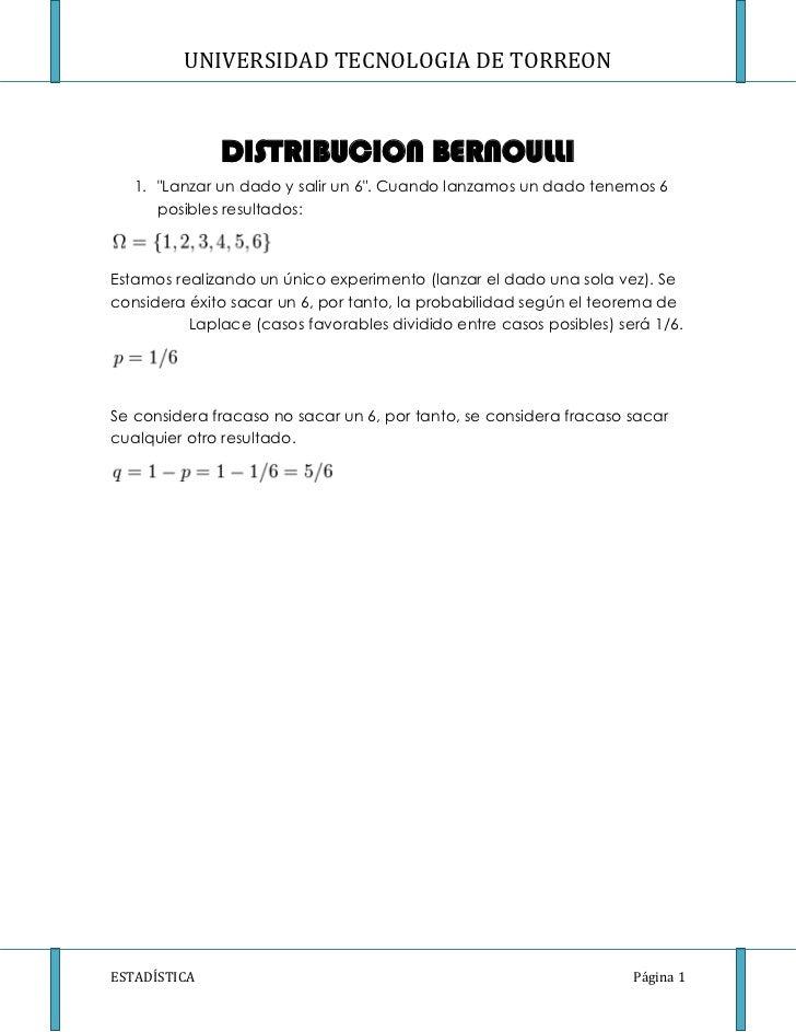 """UNIVERSIDAD TECNOLOGIA DE TORREON              DISTRIBUCION BERNOULLI   1. """"Lanzar un dado y salir un 6"""". Cuando lanzamos ..."""