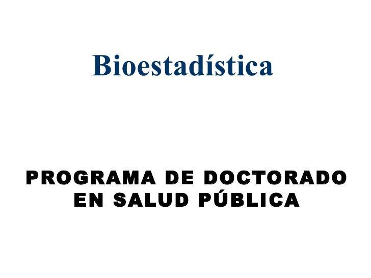 Bioestadística  PROGRAMA DE DOCTORADO EN SALUD PÚBLICA
