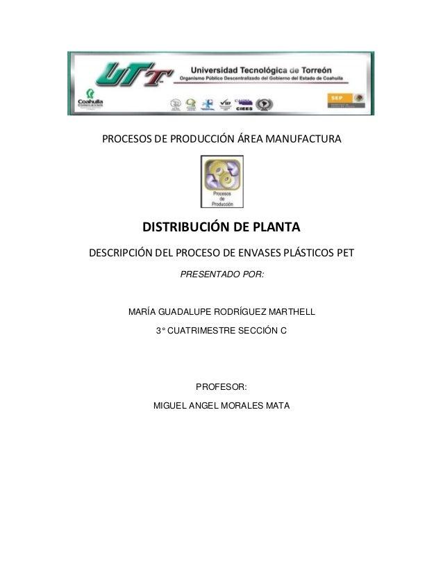 PROCESOS DE PRODUCCIÓN ÁREA MANUFACTURA         DISTRIBUCIÓN DE PLANTADESCRIPCIÓN DEL PROCESO DE ENVASES PLÁSTICOS PET    ...