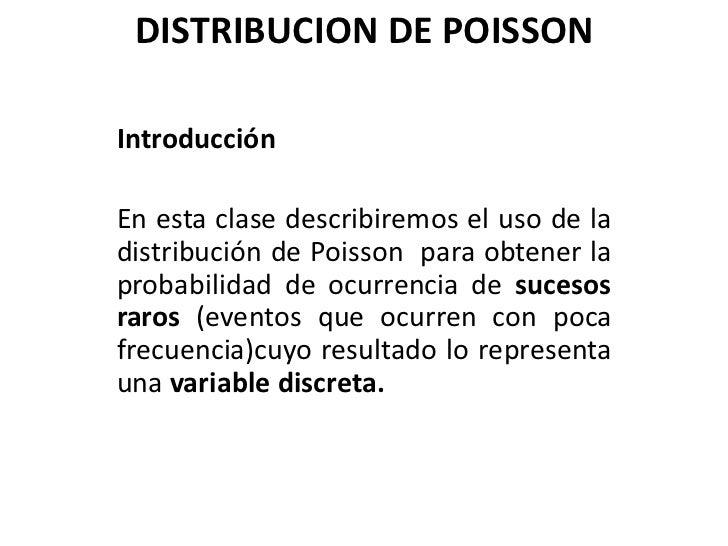 DISTRIBUCION DE POISSONIntroducciónEn esta clase describiremos el uso de ladistribución de Poisson para obtener laprobabil...