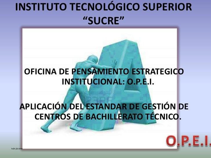"INSTITUTO TECNOLÓGICO SUPERIOR               ""SUCRE""              OFICINA DE PENSAMIENTO ESTRATEGICO                      ..."