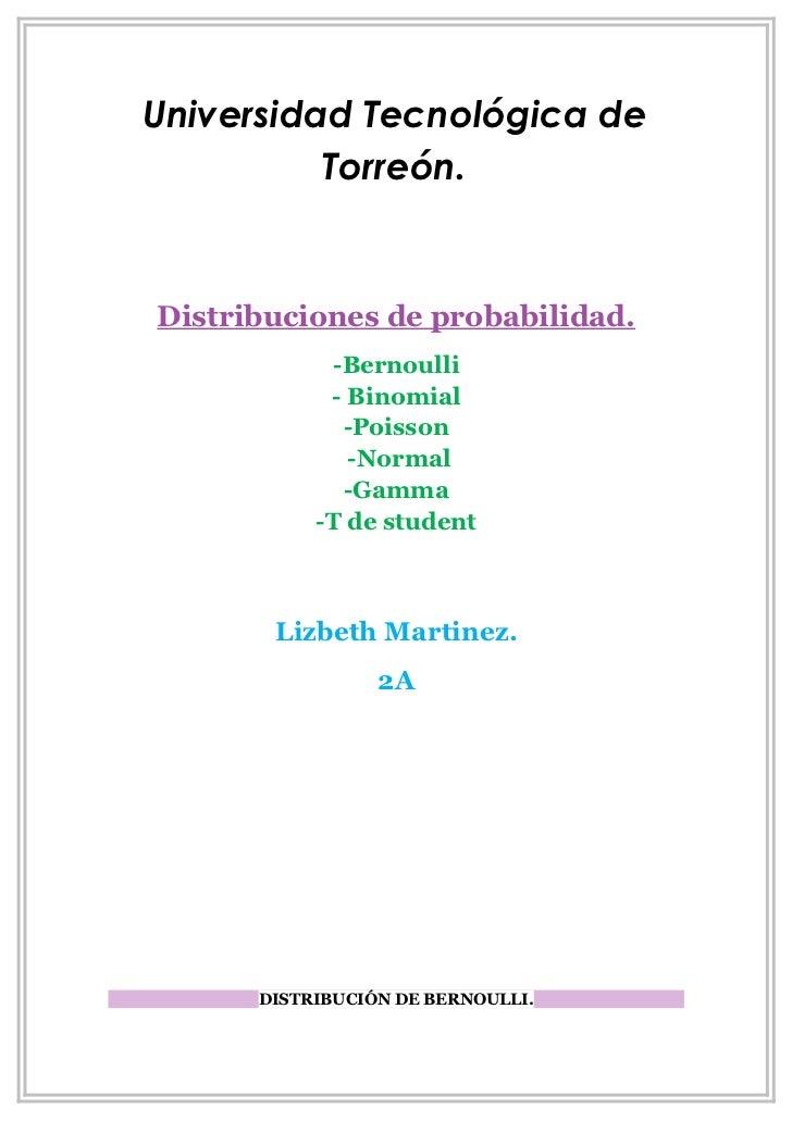 Universidad Tecnológica de          Torreón.Distribuciones de probabilidad.             -Bernoulli            - Binomial  ...