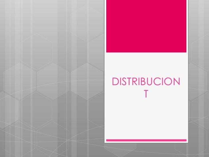 DISTRIBUCION       T