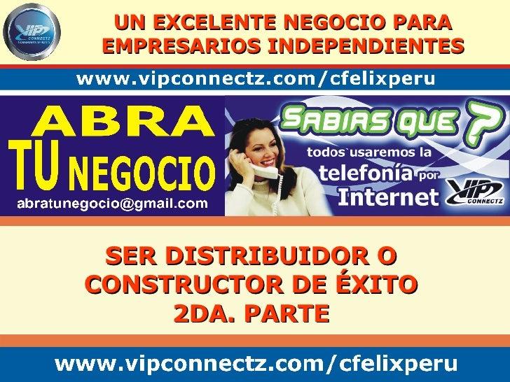 UN EXCELENTE NEGOCIO PARA EMPRESARIOS INDEPENDIENTES SER DISTRIBUIDOR O CONSTRUCTOR DE ÉXITO 2DA. PARTE