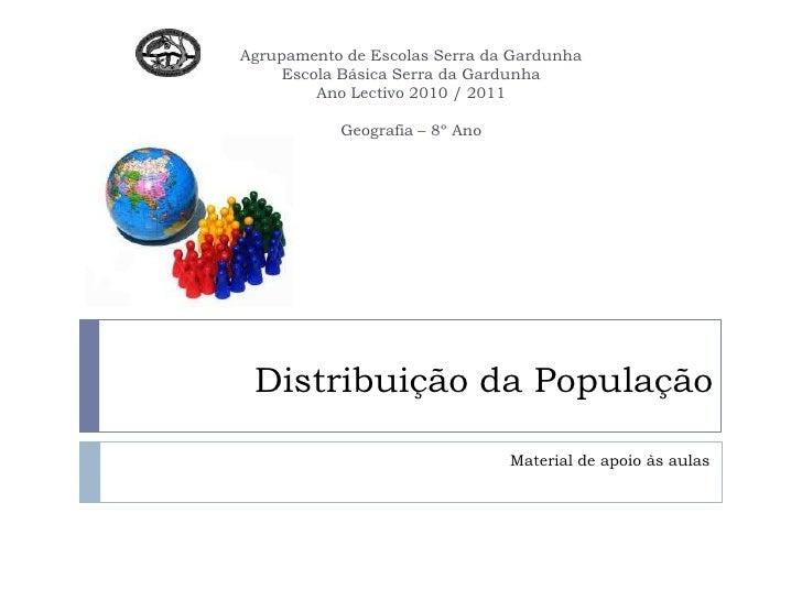 Agrupamento de Escolas Serra da GardunhaEscola Básica Serra da GardunhaAno Lectivo 2010 / 2011Geografia – 8º Ano<br />Dist...