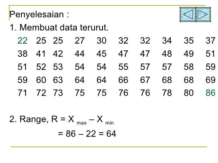 <ul><li>Penyelesaian : </li></ul><ul><li>1. Membuat data terurut. </li></ul><ul><li>22   25 25 27 30 32 32 34 35 37 </li><...